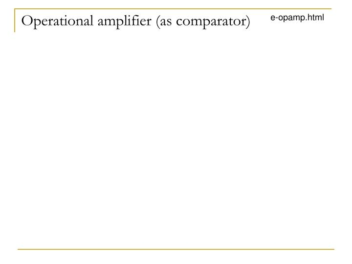 Operational amplifier (as comparator)