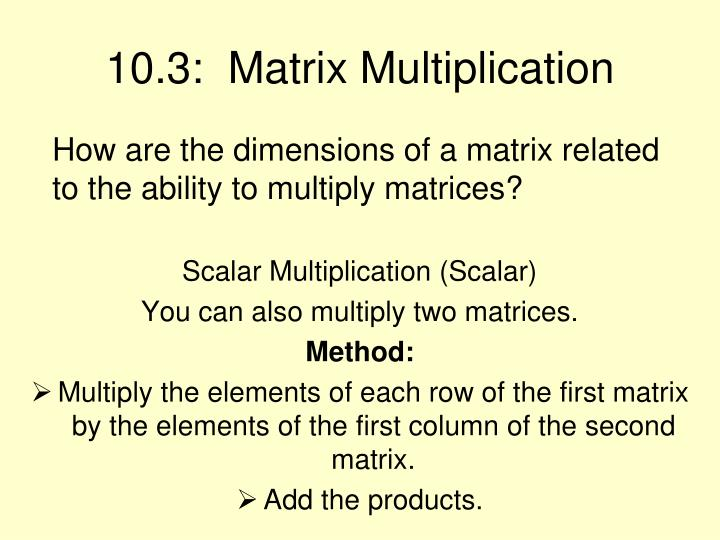 10.3:  Matrix Multiplication