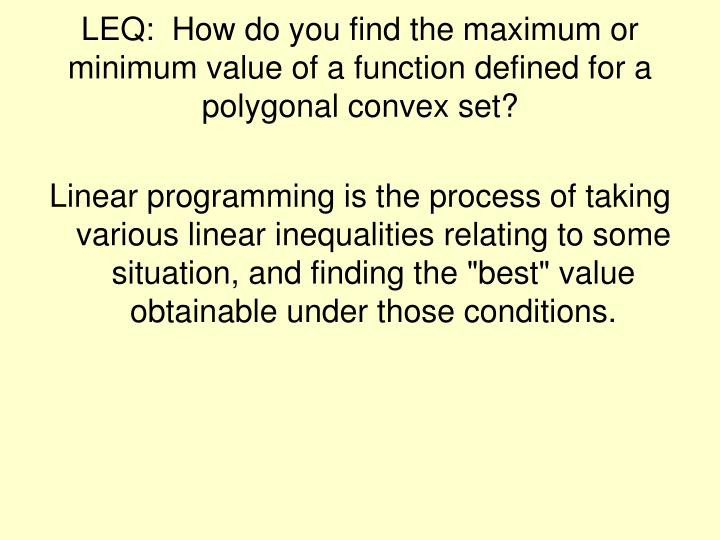 LEQ:  How do you find the maximum or minimum value of a function defined for a polygonal convex set?