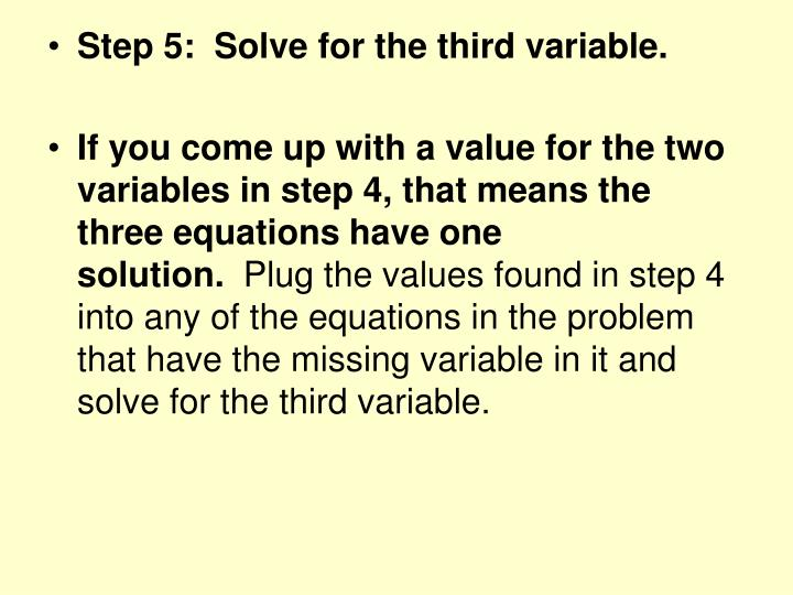 Step 5:  Solve for the third variable.