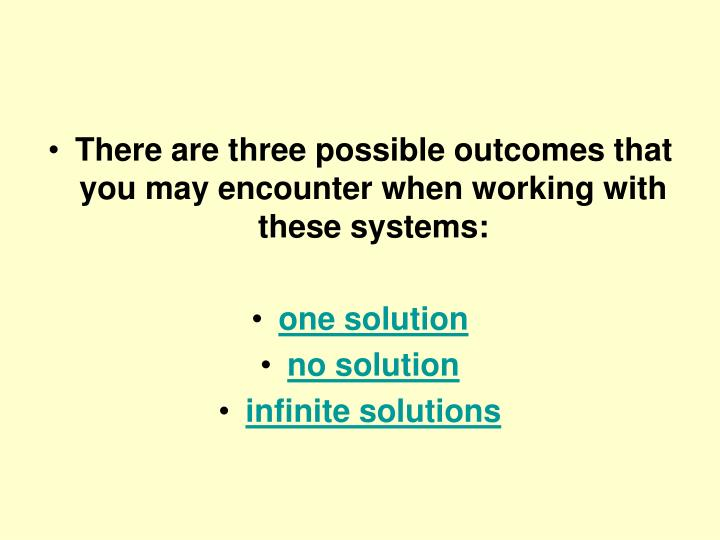 There are three possible outcomes that you may encounter when working with these systems: