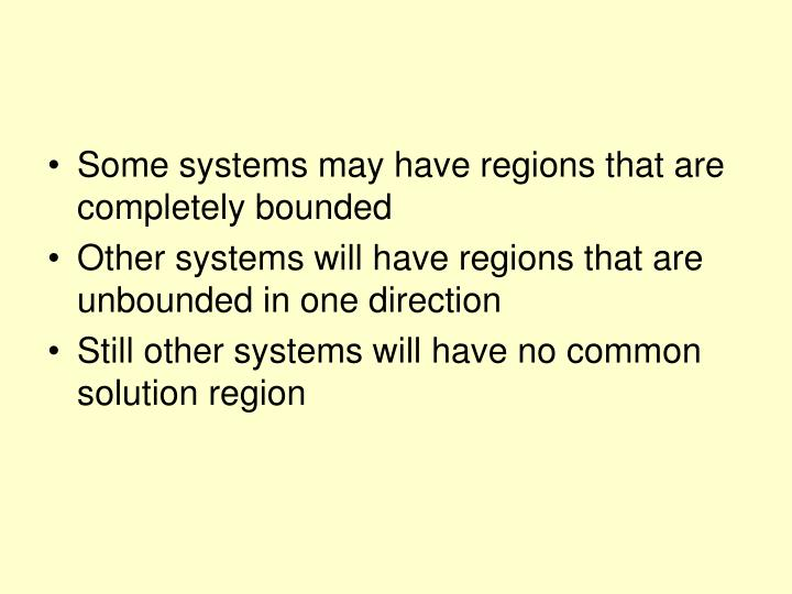 Some systems may have regions that are completely bounded