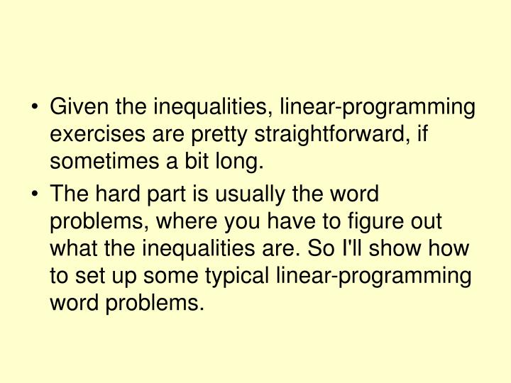 Given the inequalities, linear-programming exercises are pretty straightforward, if sometimes a bit long.