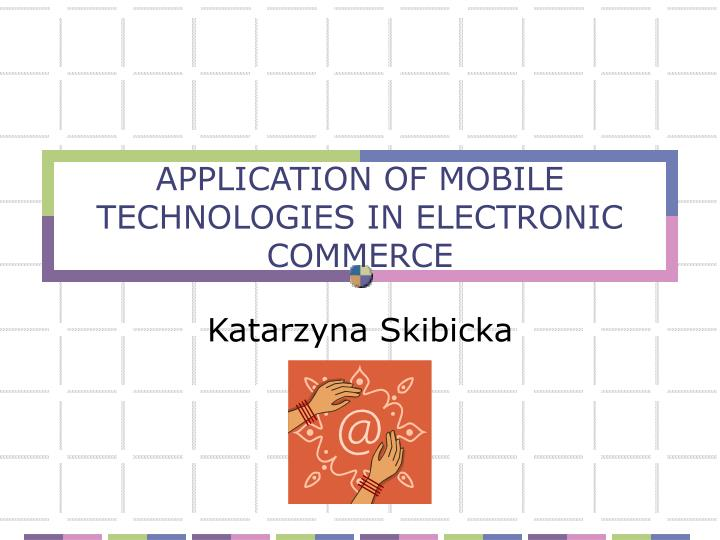 application of mobile technologies in electronic commerce n.