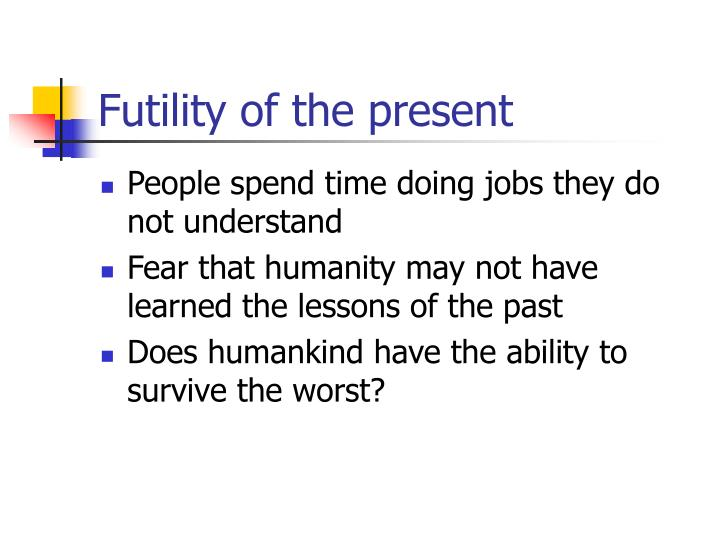 Futility of the present