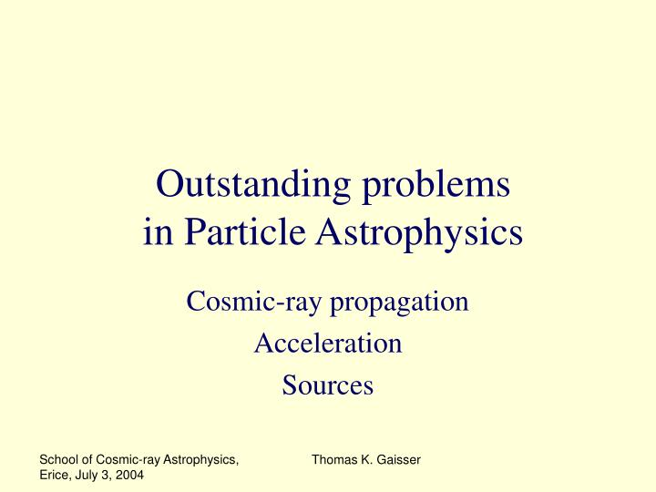 Outstanding problems in particle astrophysics