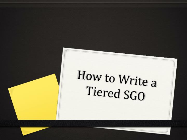 How to write a tiered sgo