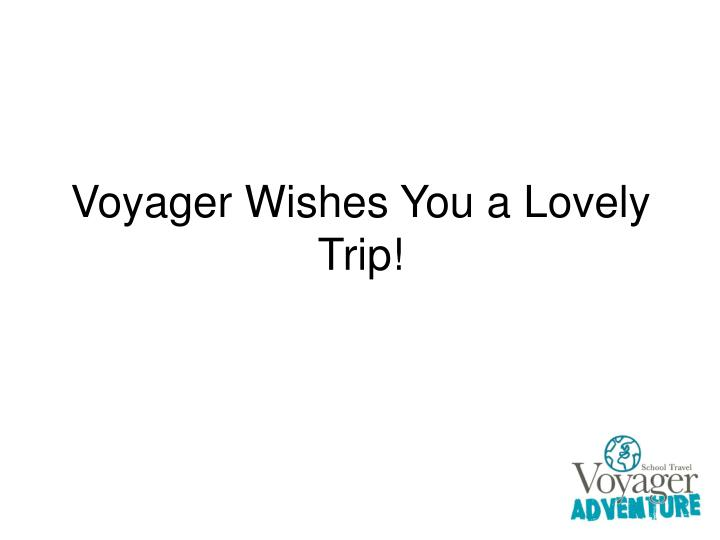 Voyager Wishes You a Lovely Trip!