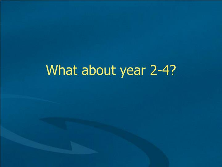 What about year 2-4?