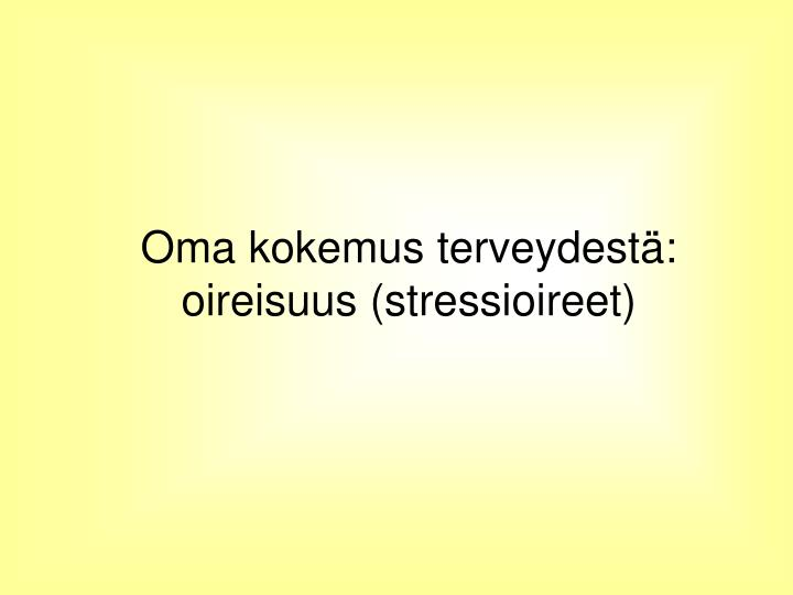 Oma kokemus terveydestä: oireisuus (stressioireet)