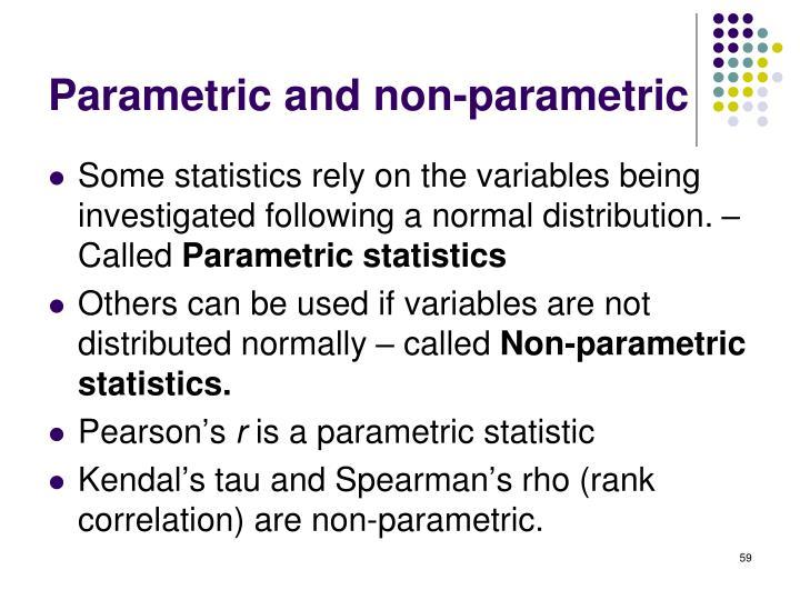 Parametric and non-parametric