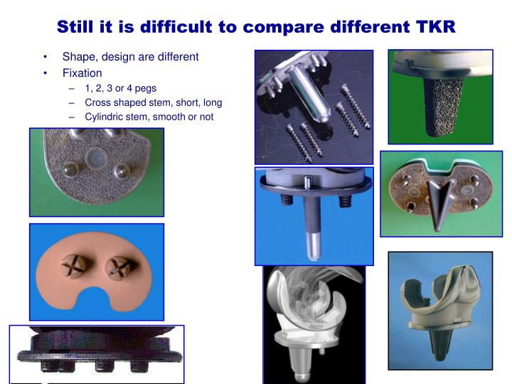 Still it is difficult to compare different TKR