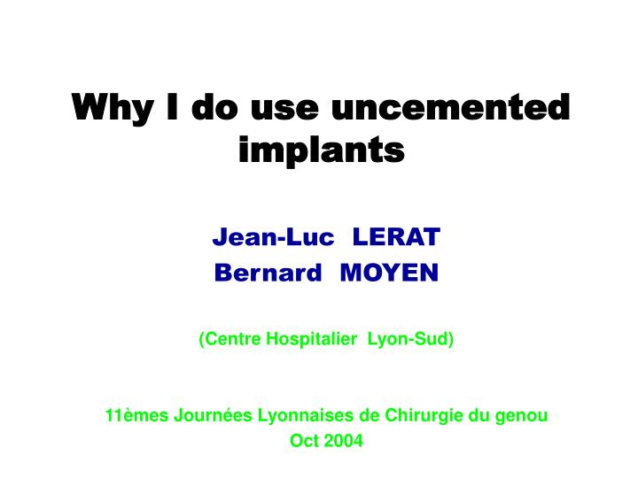 Why i do use uncemented implants