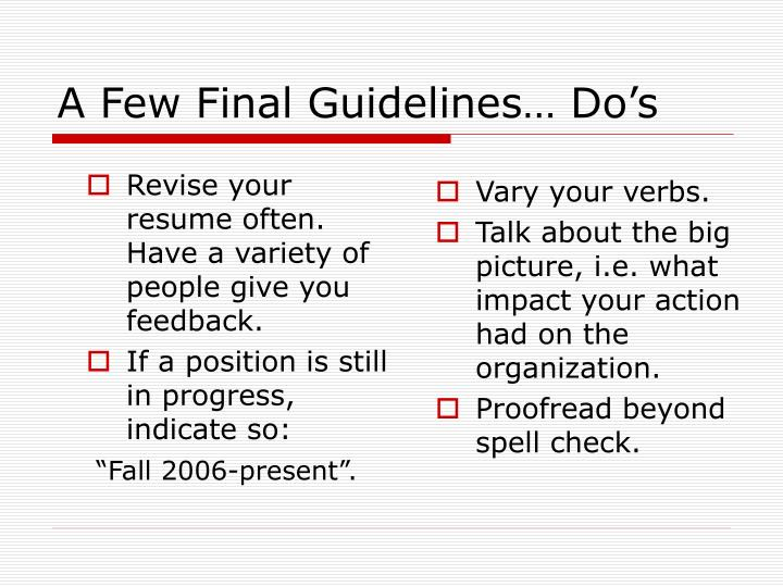 Revise your resume often. Have a variety of people give you feedback.