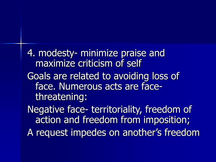4. modesty- minimize praise and maximize criticism of self