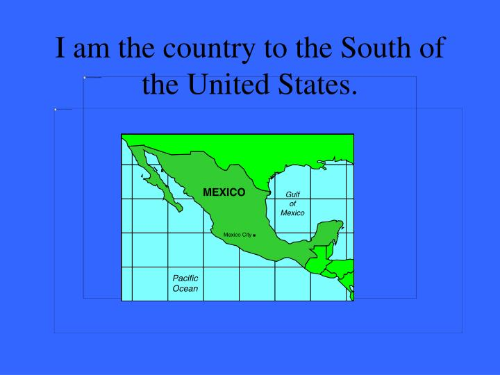 I am the country to the South of the United States.
