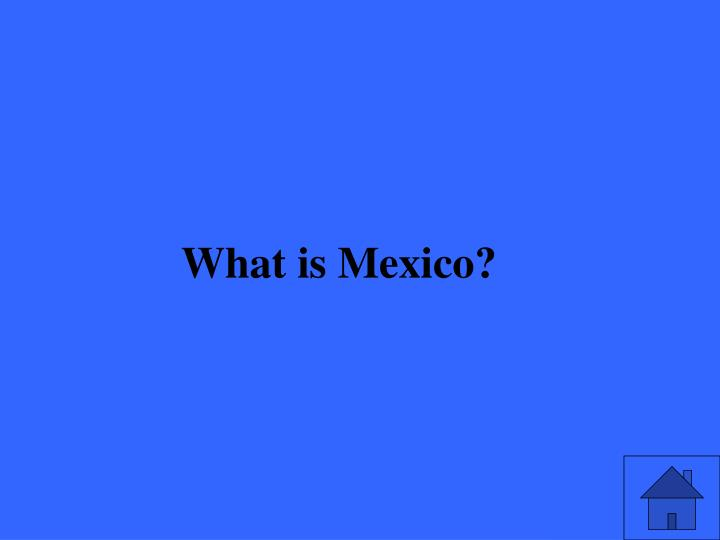 What is Mexico?
