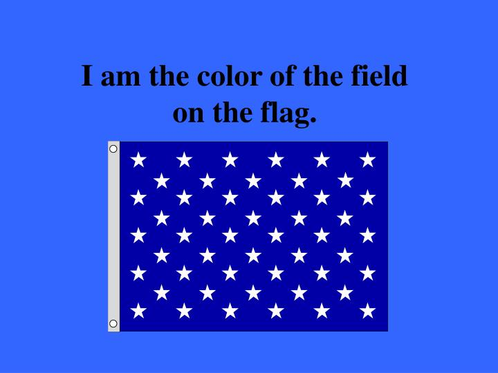 I am the color of the field on the flag.