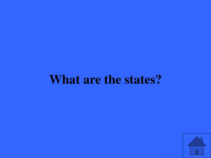 What are the states?