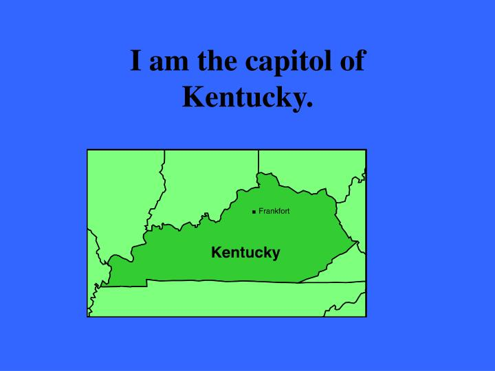 I am the capitol of Kentucky.