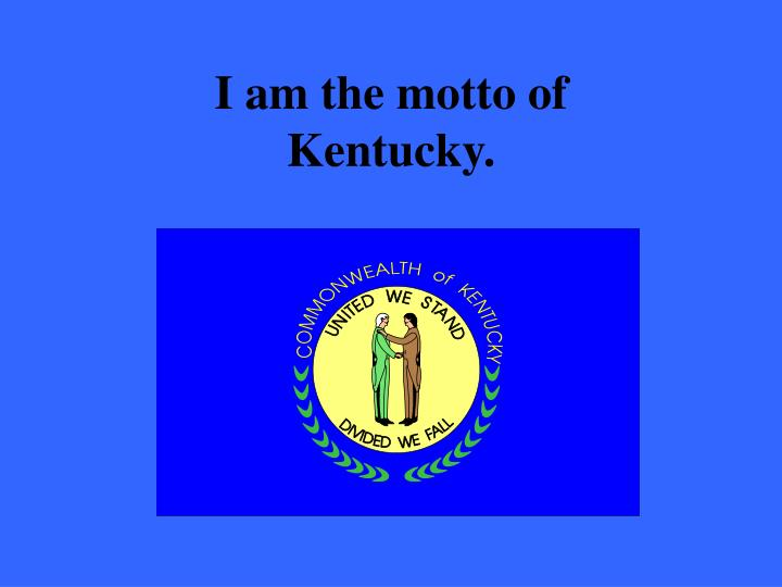 I am the motto of Kentucky.