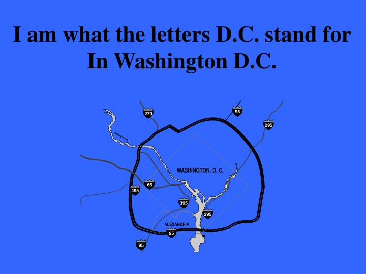 I am what the letters D.C. stand for