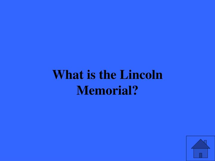 What is the Lincoln Memorial?