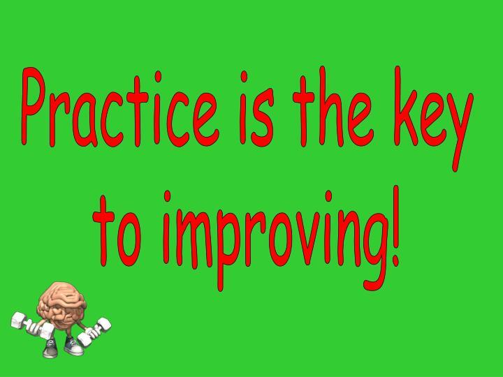 Practice is the key