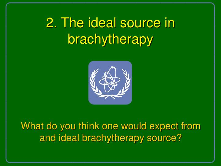 2. The ideal source in brachytherapy