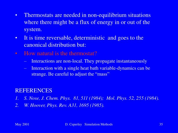 Thermostats are needed in non-equilibrium situations where there might be a flux of energy in or out of the system.