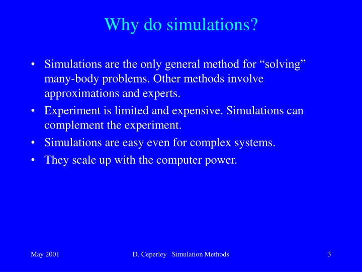 Why do simulations