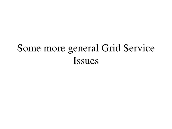 Some more general Grid Service