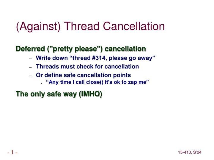 (Against) Thread Cancellation