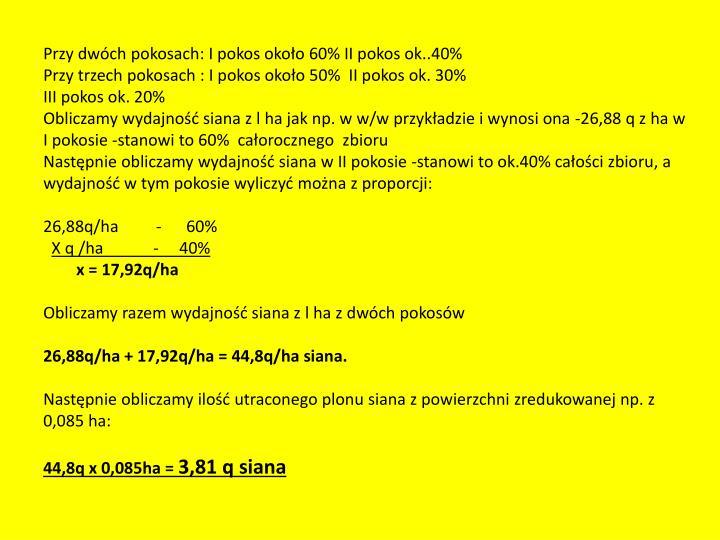 Przy dwóch pokosach: I pokos około 60% II pokos ok..40%                                                                                                                                                                                                                                                                                                                                                         Przy trzech pokosach : I pokos około 50%  II pokos ok. 30%