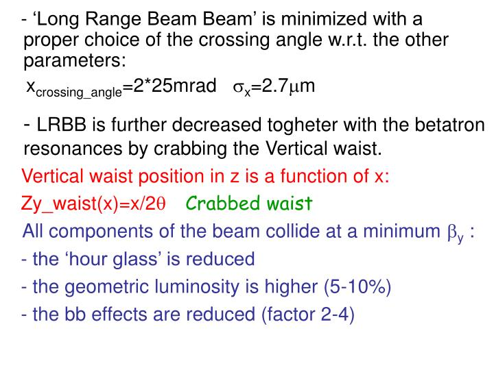 - 'Long Range Beam Beam' is minimized with a proper choice of the crossing angle w.r.t. the other parameters: