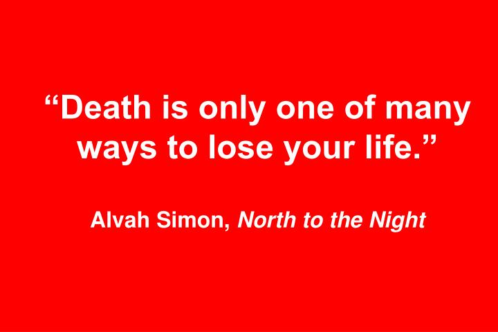 """""""Death is only one of many ways to lose your life."""""""