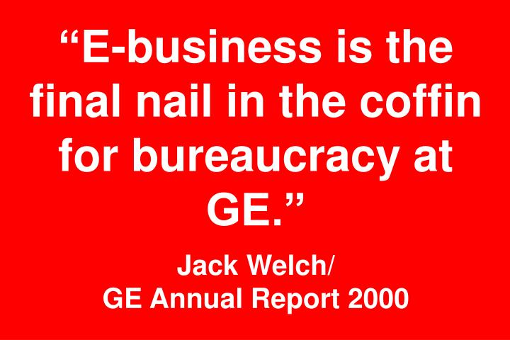 """""""E-business is the final nail in the coffin for bureaucracy at GE."""""""