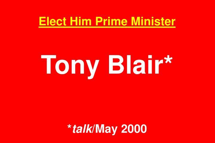 Elect Him Prime Minister