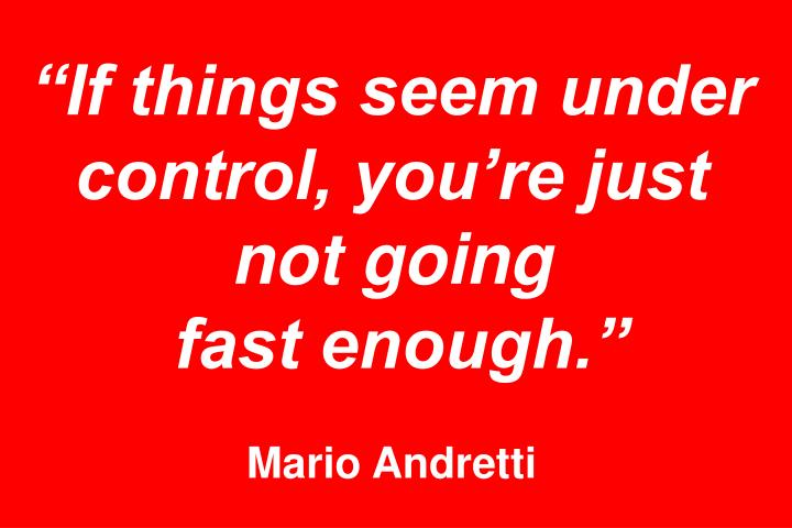 """""""If things seem under control, you're just not going"""