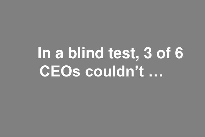 In a blind test, 3 of 6 CEOs couldn't …