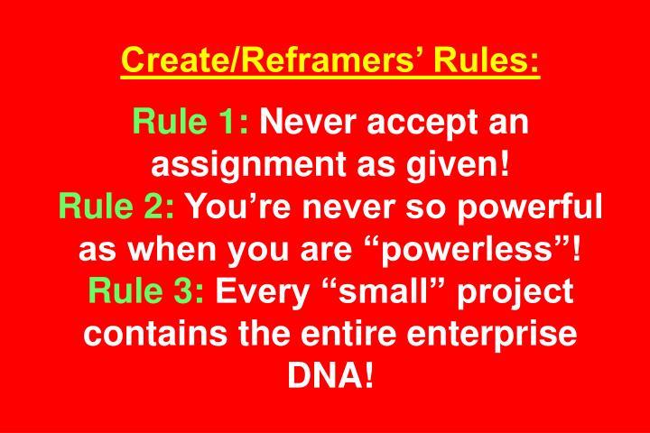 Create/Reframers' Rules: