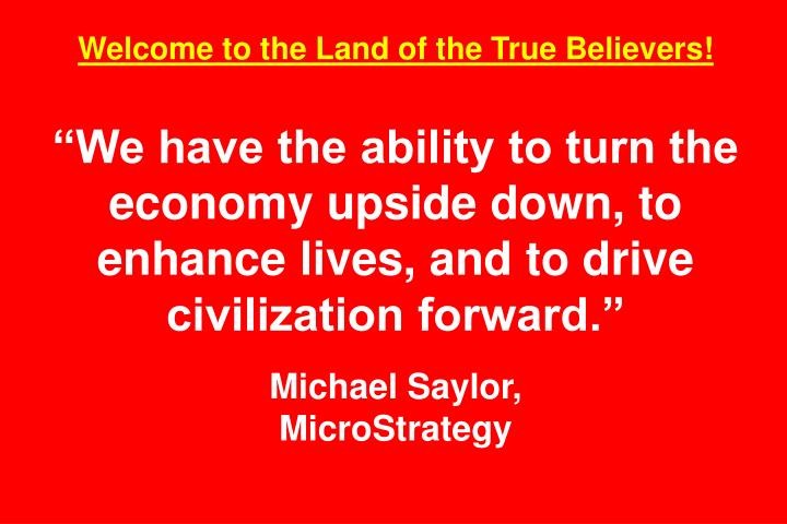 Welcome to the Land of the True Believers!
