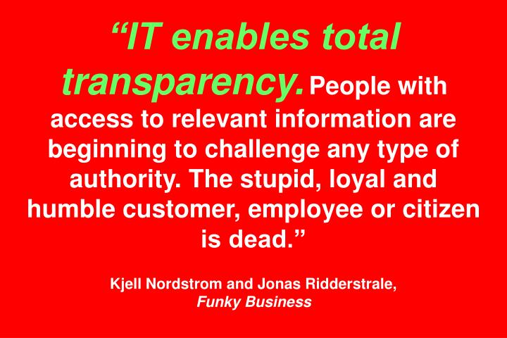 """""""IT enables total transparency."""