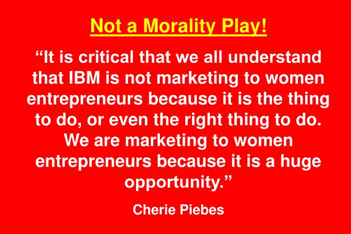Not a Morality Play!