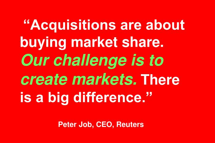 """""""Acquisitions are about buying market share."""