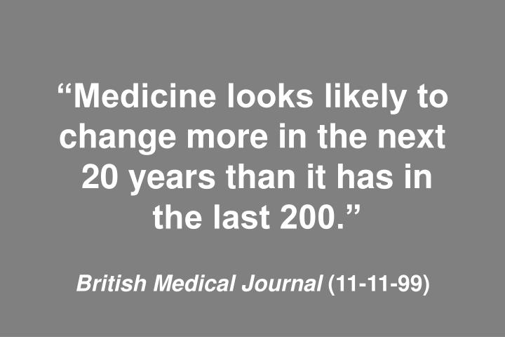 """""""Medicine looks likely to change more in the next"""