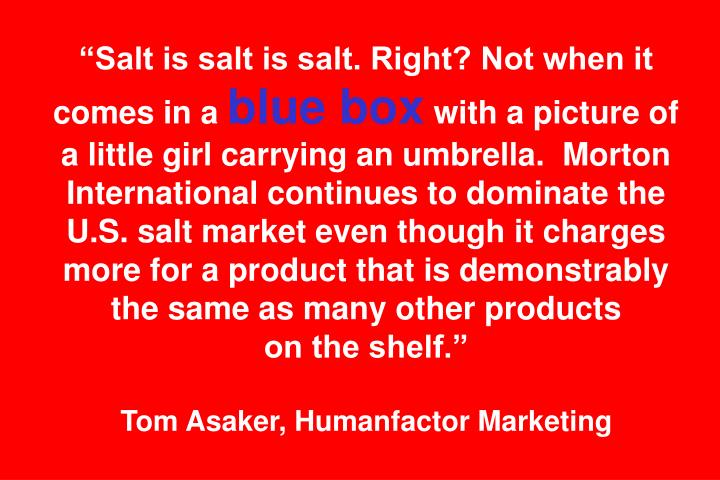 """Salt is salt is salt. Right? Not when it comes in a"