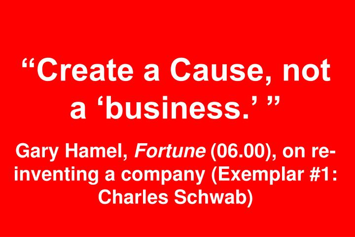 """""""Create a Cause, not a 'business.' """""""