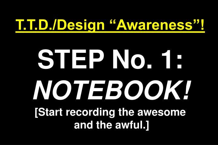 "T.T.D./Design ""Awareness""!"
