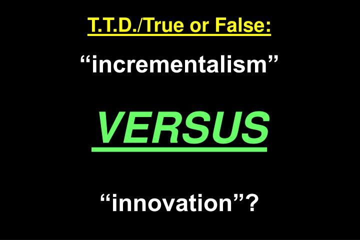 T.T.D./True or False: